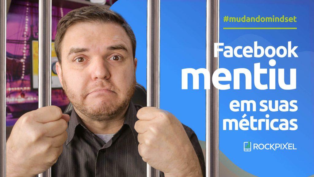 Facebook mentiu em suas métricas