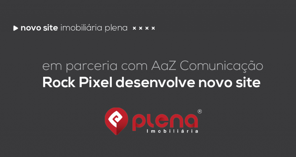Em parceria com AaZ Comunicação, Rock Pixel desenvolve novo site para Imobiliária Plena
